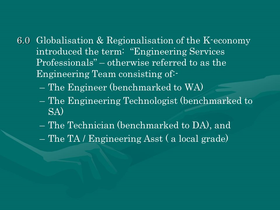 6.0 6.0Globalisation & Regionalisation of the K-economy introduced the term: Engineering Services Professionals – otherwise referred to as the Enginee
