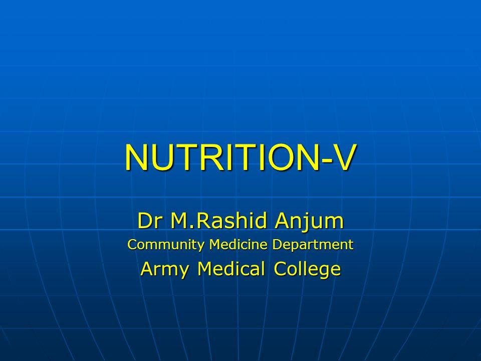 NUTRITION-V Dr M.Rashid Anjum Community Medicine Department Army Medical College