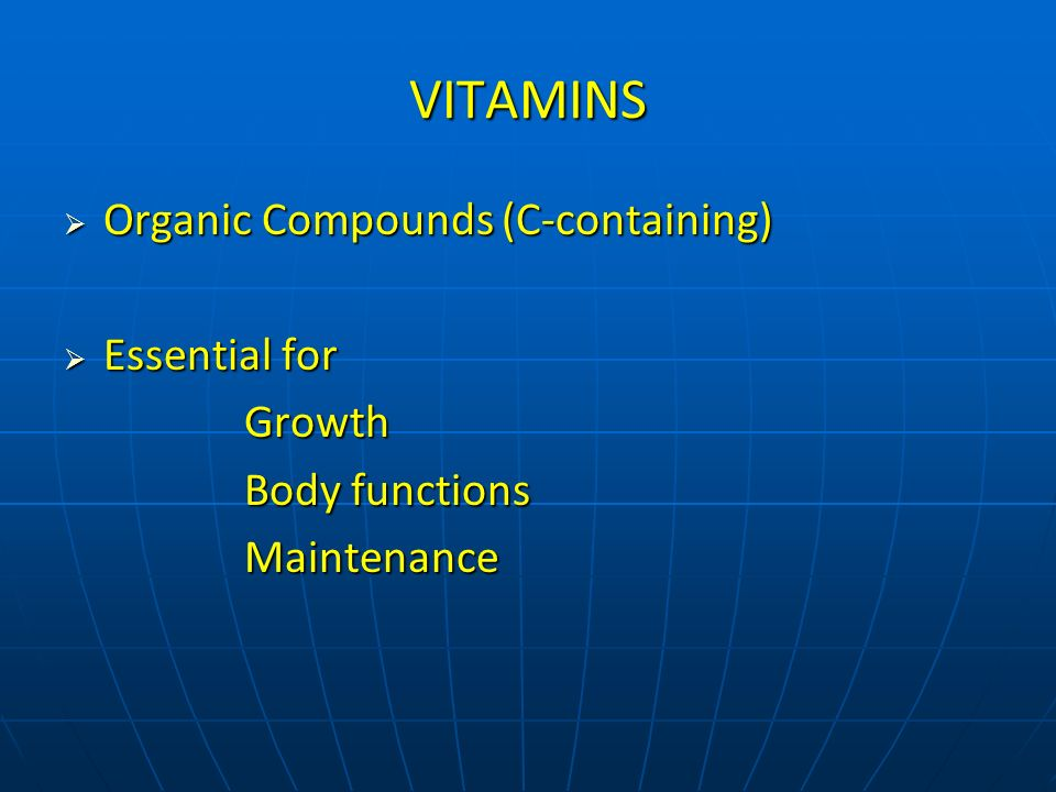 VITAMINS Organic Compounds (C-containing) Organic Compounds (C-containing) Essential for Essential for Growth Growth Body functions Body functions Mai