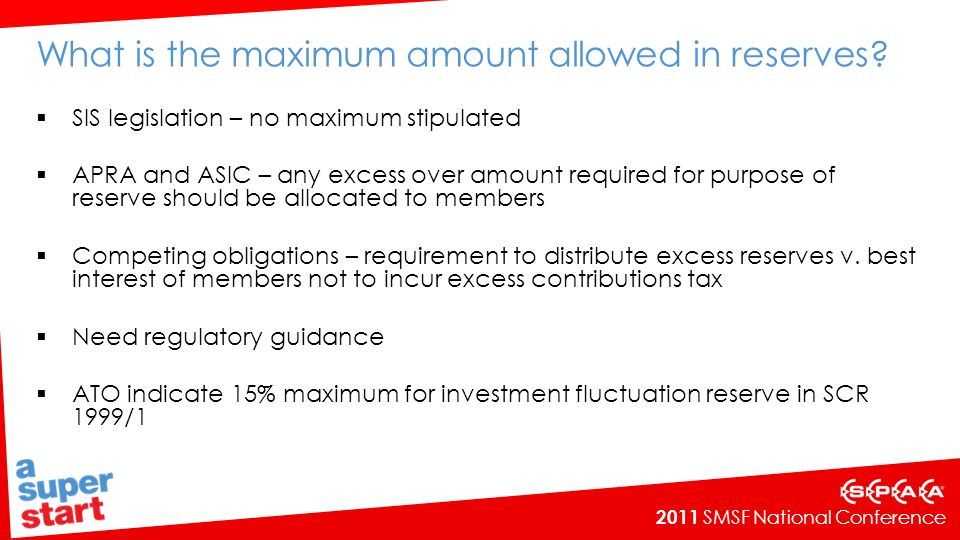 2011 SMSF National Conference What is the maximum amount allowed in reserves.