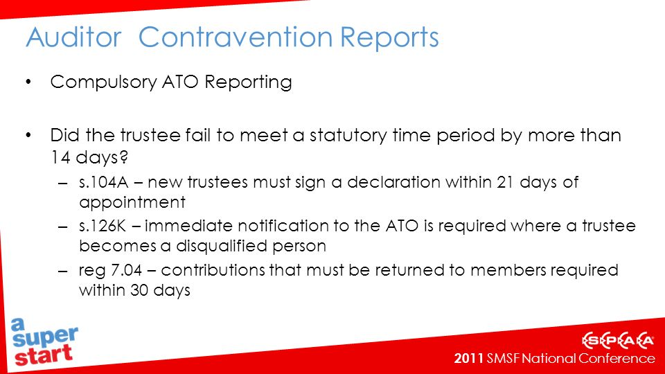2011 SMSF National Conference Auditor Contravention Reports Compulsory ATO Reporting Did the trustee fail to meet a statutory time period by more than 14 days.