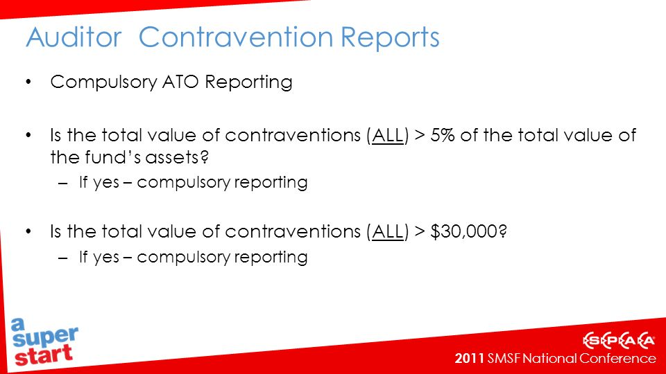 2011 SMSF National Conference Auditor Contravention Reports Compulsory ATO Reporting Is the total value of contraventions (ALL) > 5% of the total valu