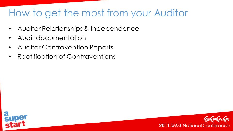 2011 SMSF National Conference How to get the most from your Auditor Auditor Relationships & Independence Audit documentation Auditor Contravention Reports Rectification of Contraventions