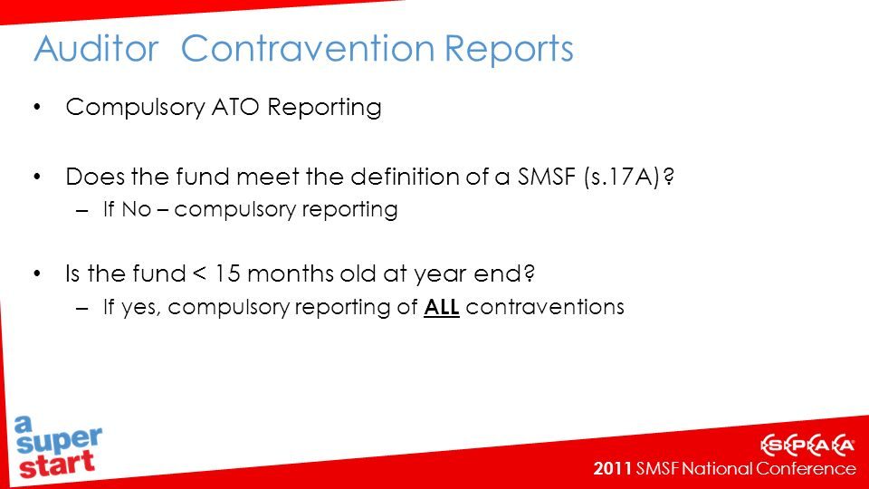 2011 SMSF National Conference Auditor Contravention Reports Compulsory ATO Reporting Does the fund meet the definition of a SMSF (s.17A).