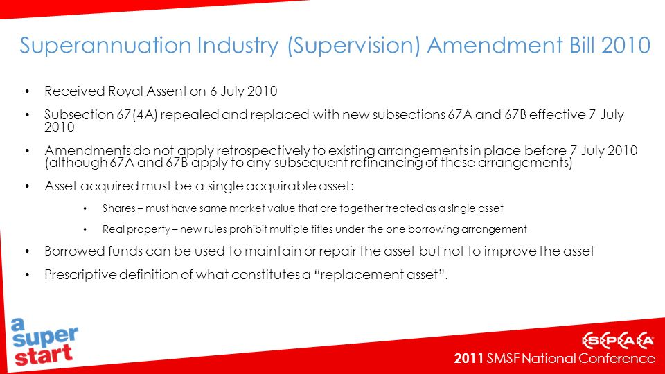 2011 SMSF National Conference Superannuation Industry (Supervision) Amendment Bill 2010 Received Royal Assent on 6 July 2010 Subsection 67(4A) repeale