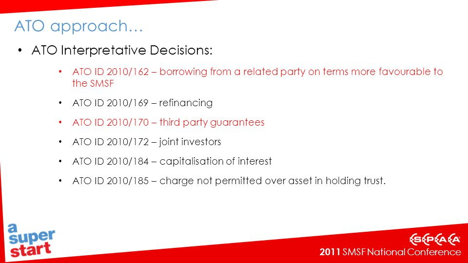 2011 SMSF National Conference ATO approach… ATO Interpretative Decisions: ATO ID 2010/162 – borrowing from a related party on terms more favourable to