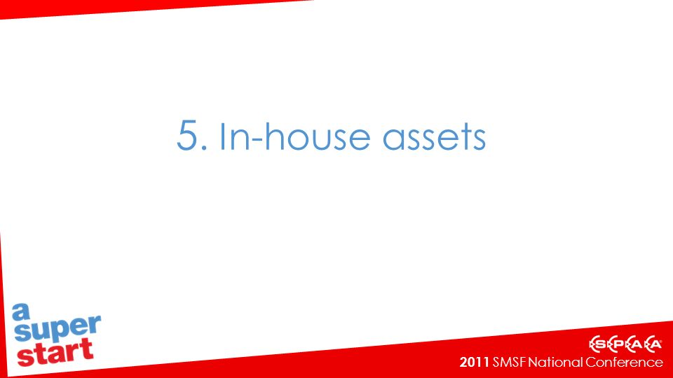 2011 SMSF National Conference 5. In-house assets