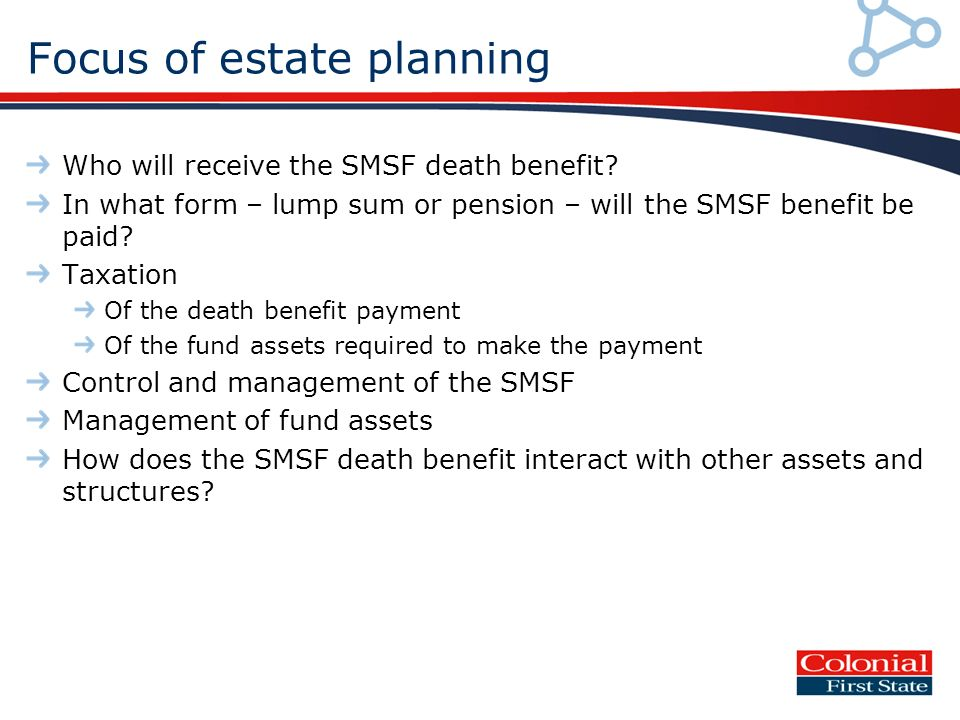 Focus of estate planning Who will receive the SMSF death benefit.