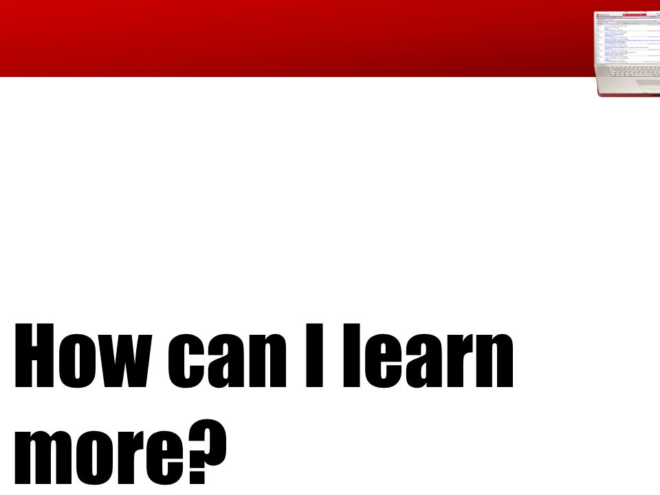 How can I learn more?