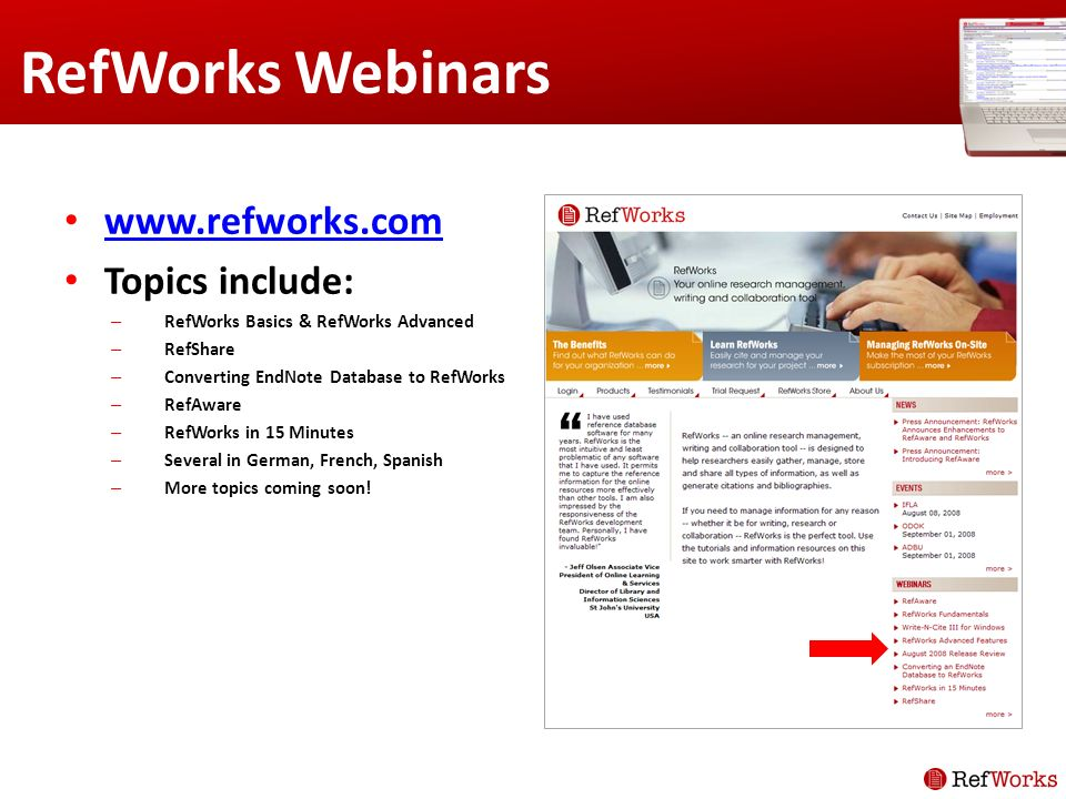 RefWorks Webinars www.refworks.com Topics include: – RefWorks Basics & RefWorks Advanced – RefShare – Converting EndNote Database to RefWorks – RefAware – RefWorks in 15 Minutes – Several in German, French, Spanish – More topics coming soon!