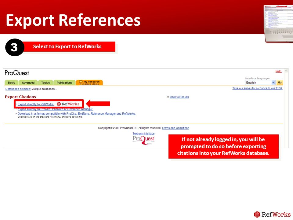 Export References Select to Export to RefWorks 3 If not already logged in, you will be prompted to do so before exporting citations into your RefWorks database.