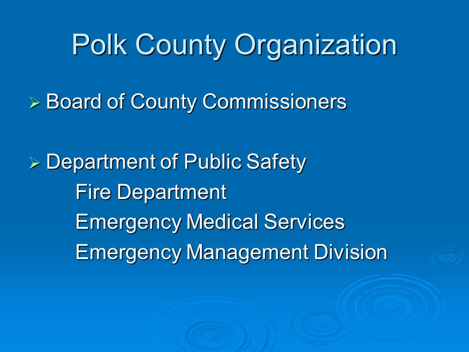 Polk County Organization Board of County Commissioners Board of County Commissioners Department of Public Safety Department of Public Safety Fire Department Emergency Medical Services Emergency Management Division