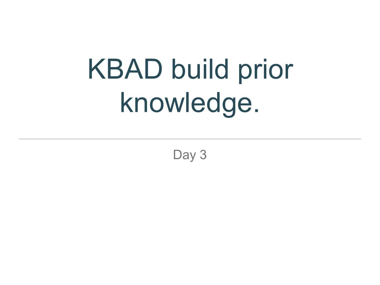 KBAD build prior knowledge. Day 3