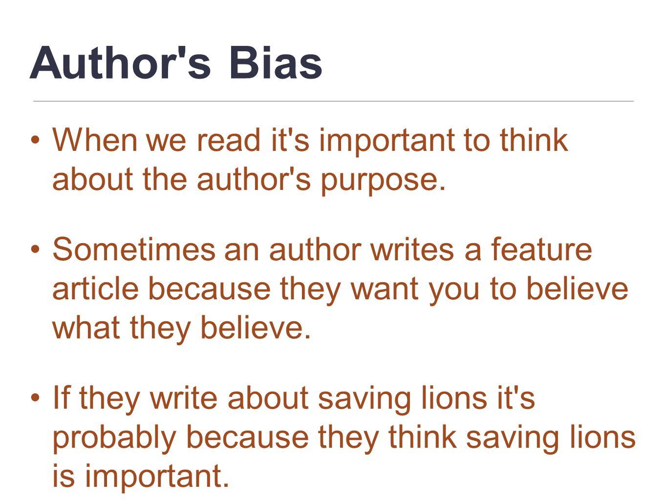 Author's Bias When we read it's important to think about the author's purpose. Sometimes an author writes a feature article because they want you to b