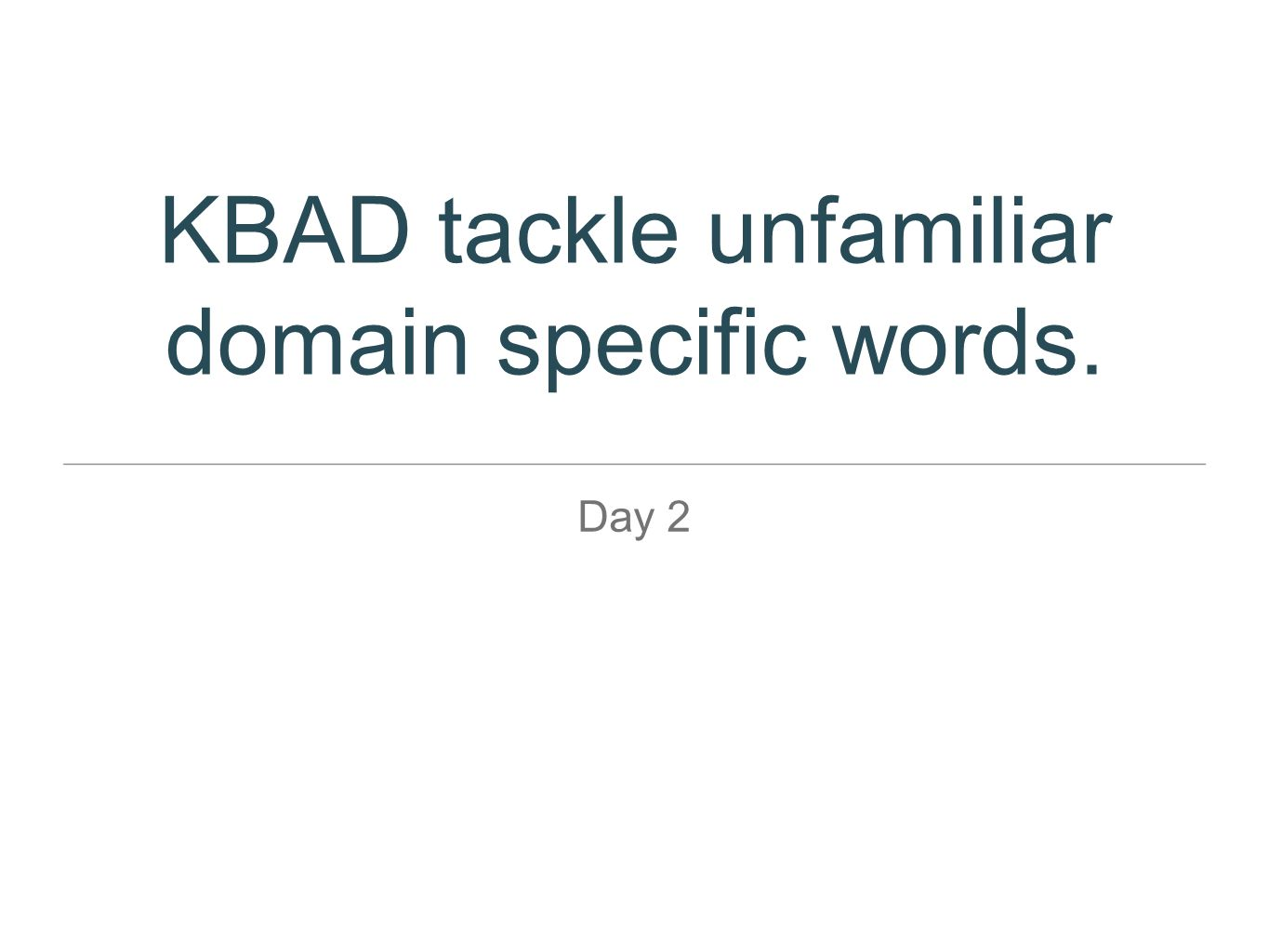 KBAD tackle unfamiliar domain specific words. Day 2