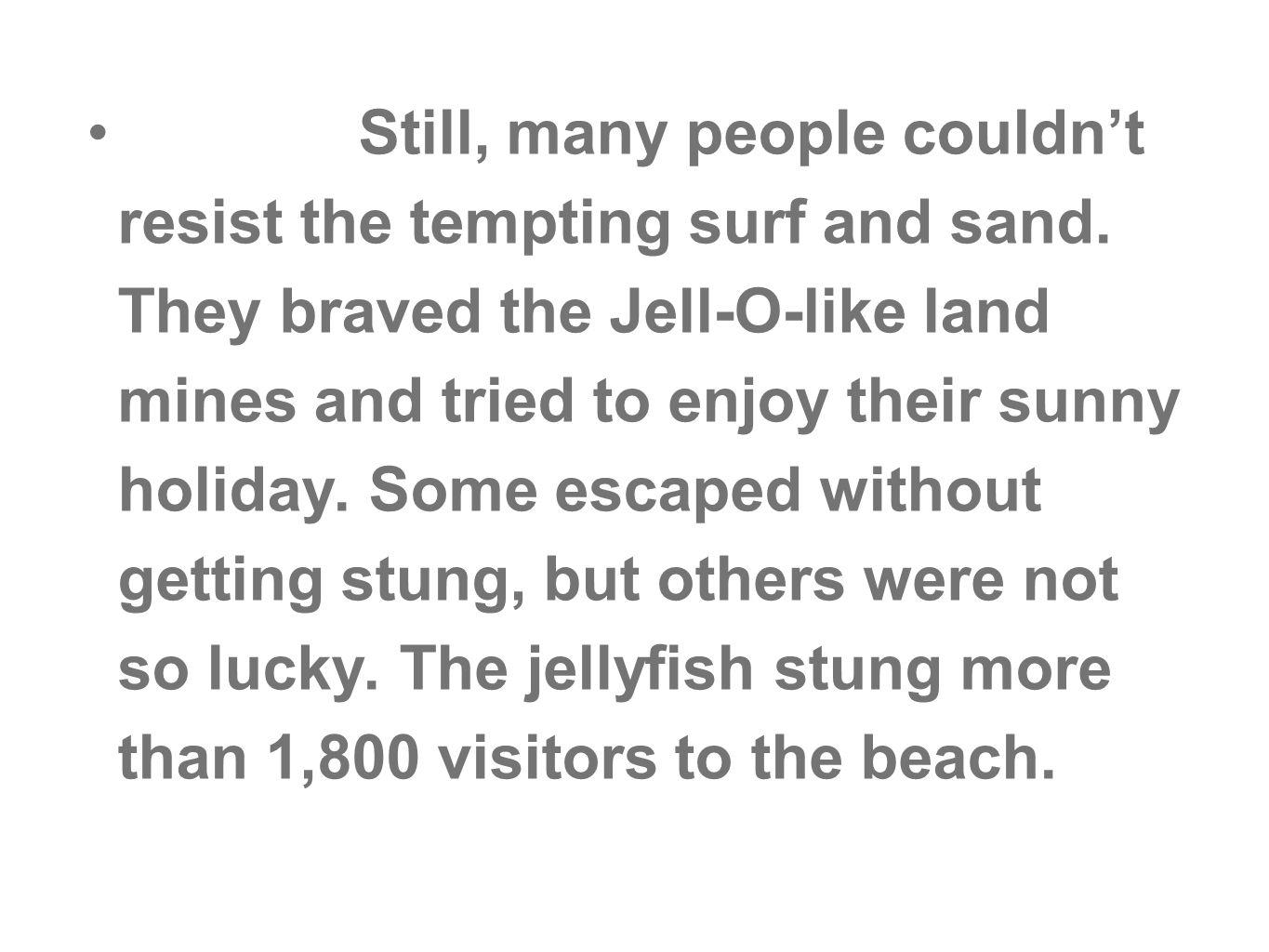Still, many people couldnt resist the tempting surf and sand. They braved the Jell-O-like land mines and tried to enjoy their sunny holiday. Some esca