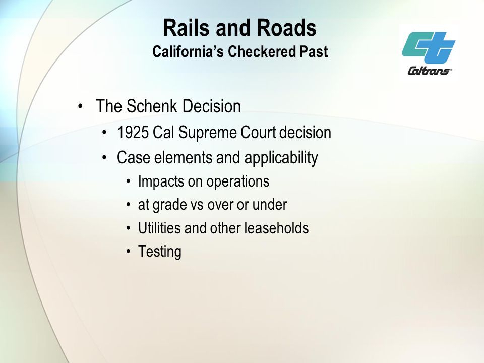 Rails and Roads Californias Checkered Past The Schenk Decision 1925 Cal Supreme Court decision Case elements and applicability Impacts on operations a