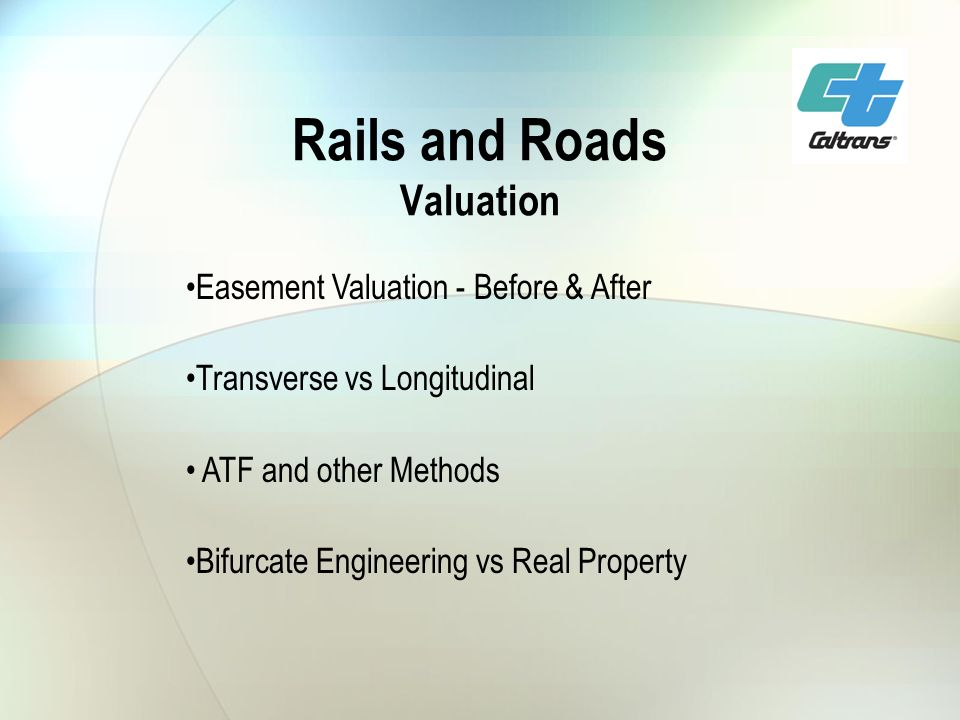 Rails and Roads Valuation Easement Valuation - Before & After Transverse vs Longitudinal ATF and other Methods Bifurcate Engineering vs Real Property