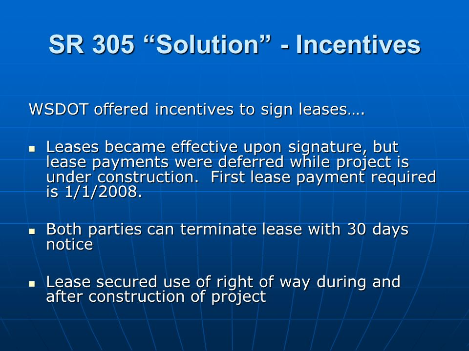 SR 305 Solution - Incentives WSDOT offered incentives to sign leases…. Leases became effective upon signature, but lease payments were deferred while