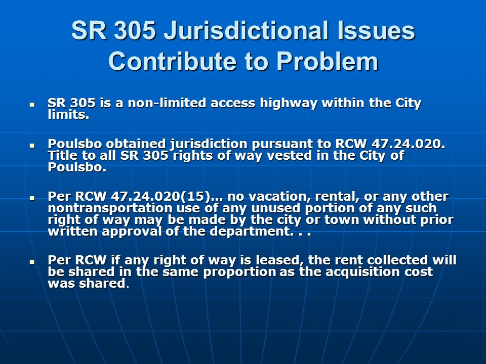 SR 305 Jurisdictional Issues Contribute to Problem SR 305 is a non-limited access highway within the City limits. SR 305 is a non-limited access highw
