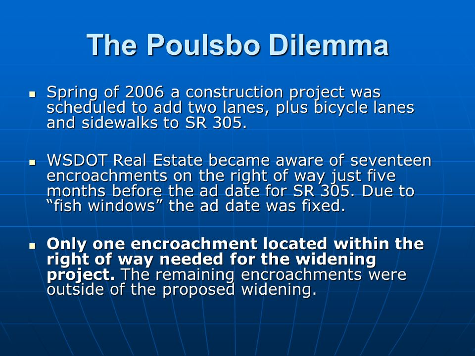 The Poulsbo Dilemma Spring of 2006 a construction project was scheduled to add two lanes, plus bicycle lanes and sidewalks to SR 305. Spring of 2006 a