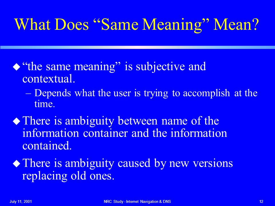 July 11, 2001NRC Study - Internet Navigation & DNS12 What Does Same Meaning Mean.