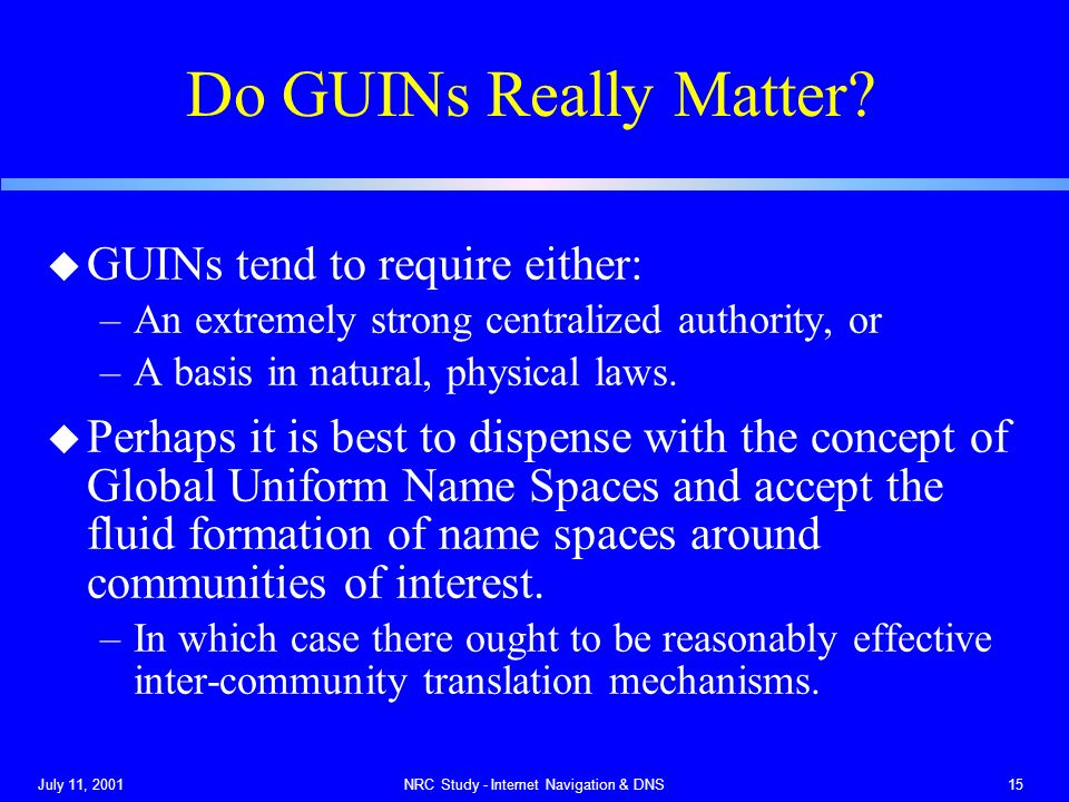 July 11, 2001NRC Study - Internet Navigation & DNS15 Do GUINs Really Matter.