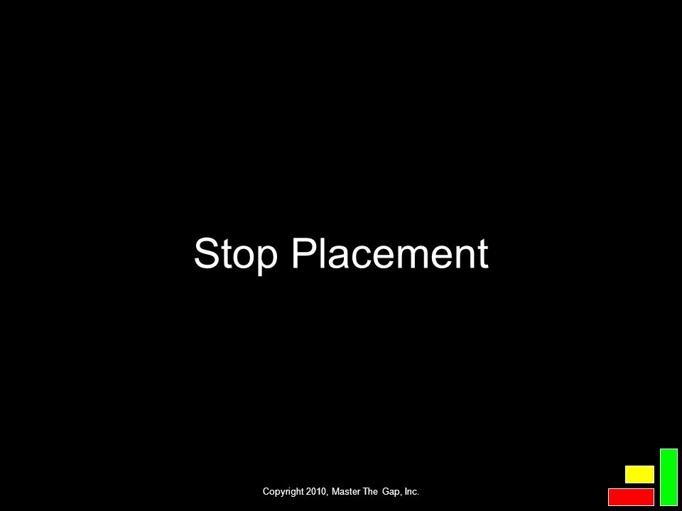 Copyright 2010, Master The Gap, Inc. Stop Placement