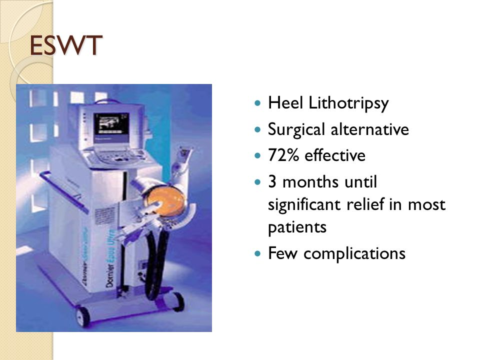 ESWT Heel Lithotripsy Surgical alternative 72% effective 3 months until significant relief in most patients Few complications