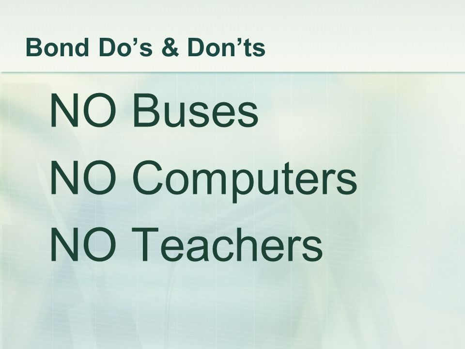 Bond Dos & Donts NO Buses NO Computers NO Teachers