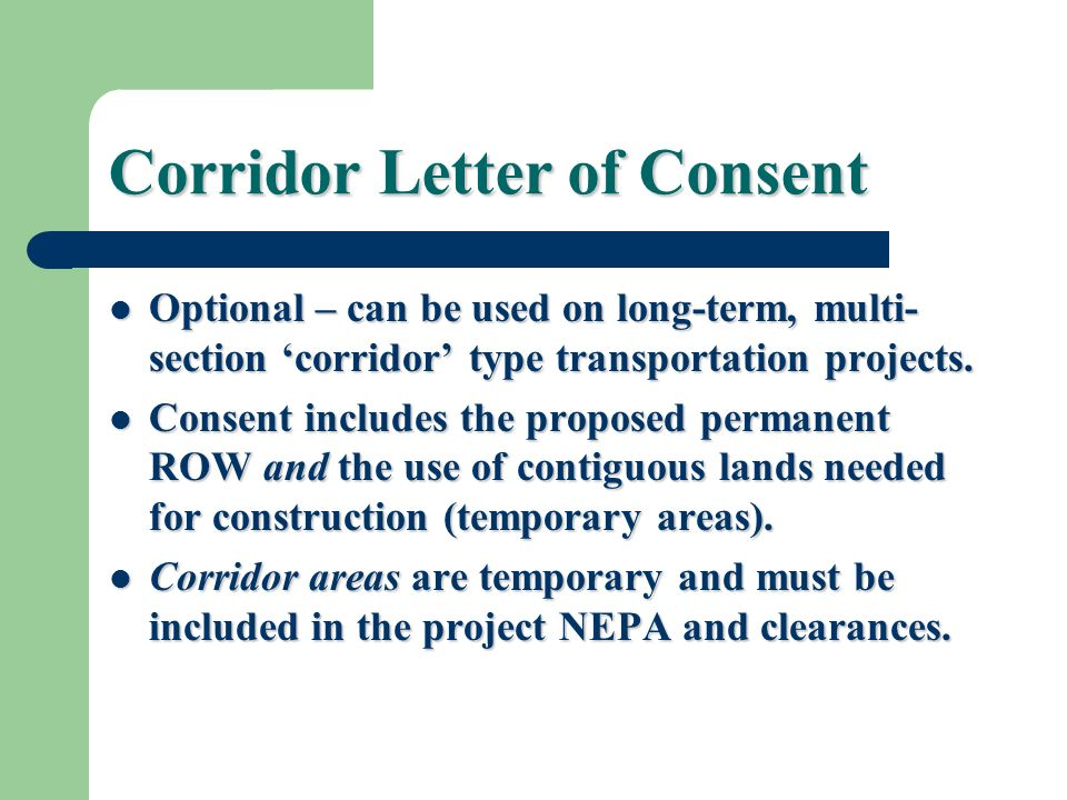 Corridor Letter of Consent Optional – can be used on long-term, multi- section corridor type transportation projects. Optional – can be used on long-t