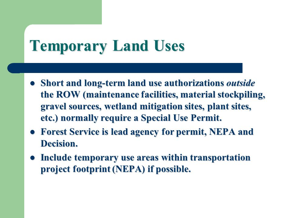 Temporary Land Uses Short and long-term land use authorizations outside the ROW (maintenance facilities, material stockpiling, gravel sources, wetland