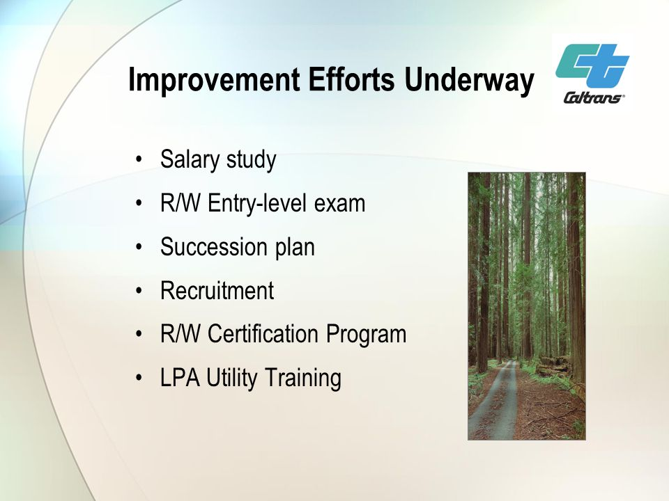 Improvement Efforts Underway Salary study R/W Entry-level exam Succession plan Recruitment R/W Certification Program LPA Utility Training