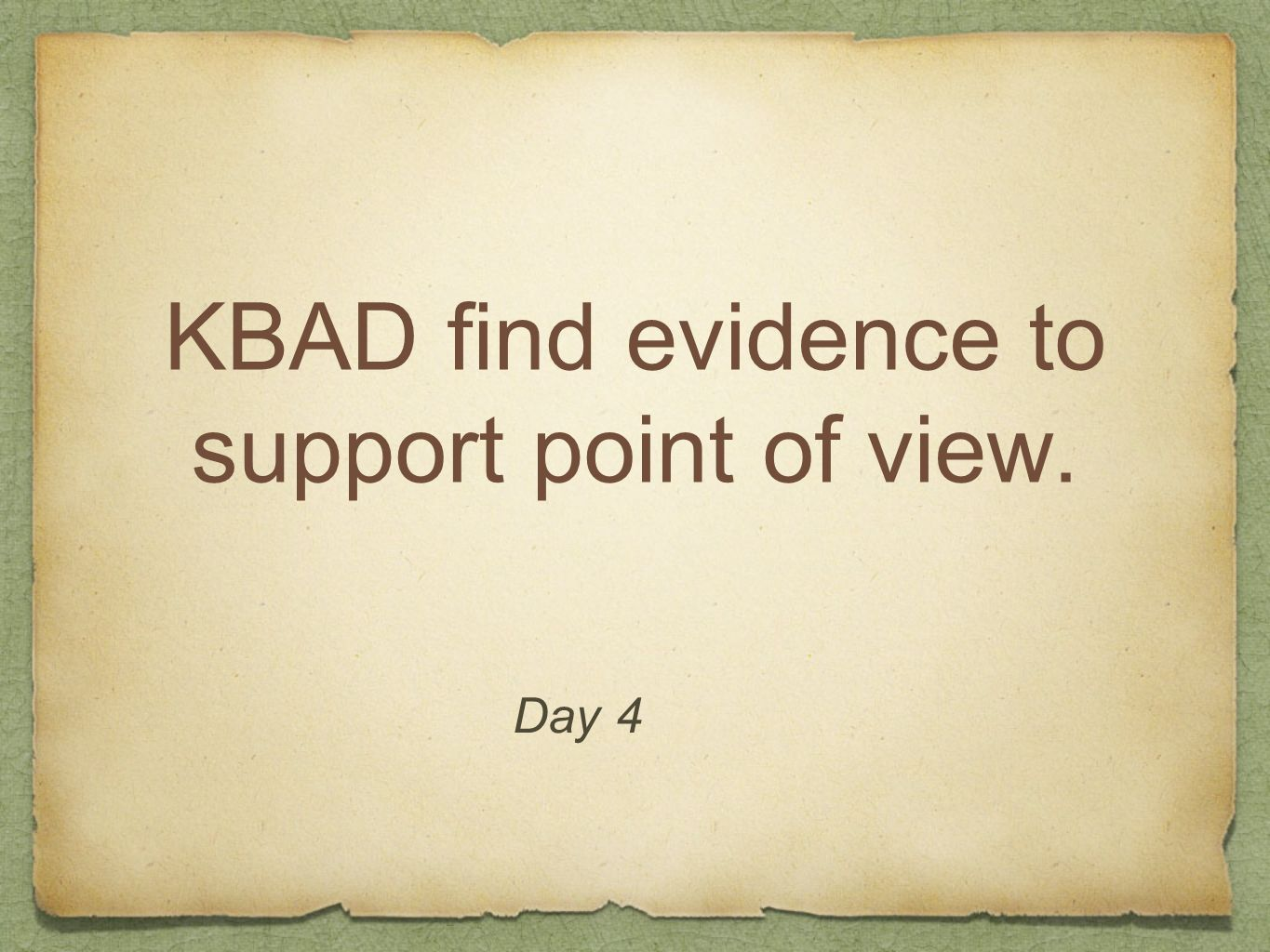 KBAD find evidence to support point of view. Day 4