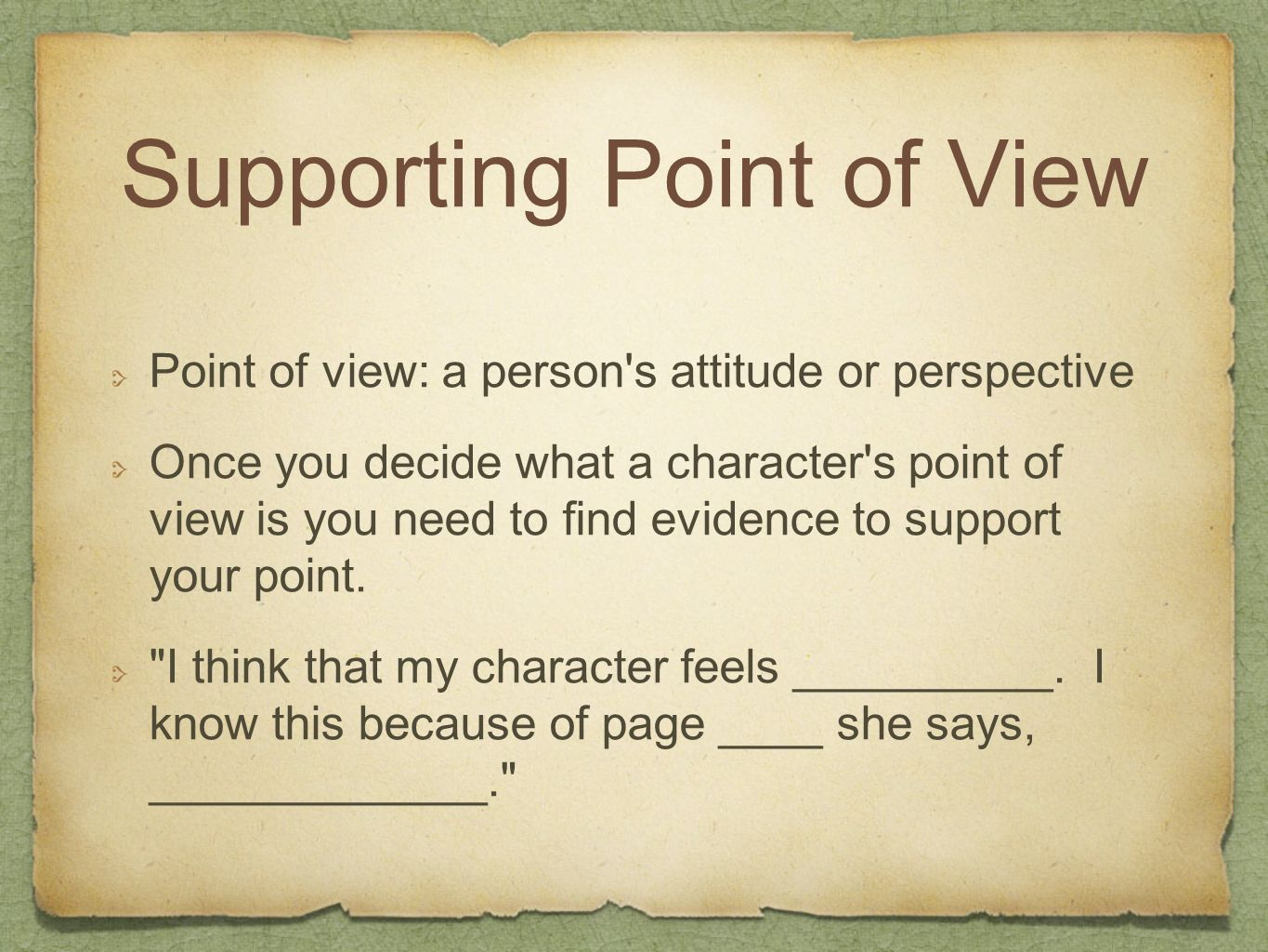 Supporting Point of View Point of view: a person's attitude or perspective Once you decide what a character's point of view is you need to find eviden