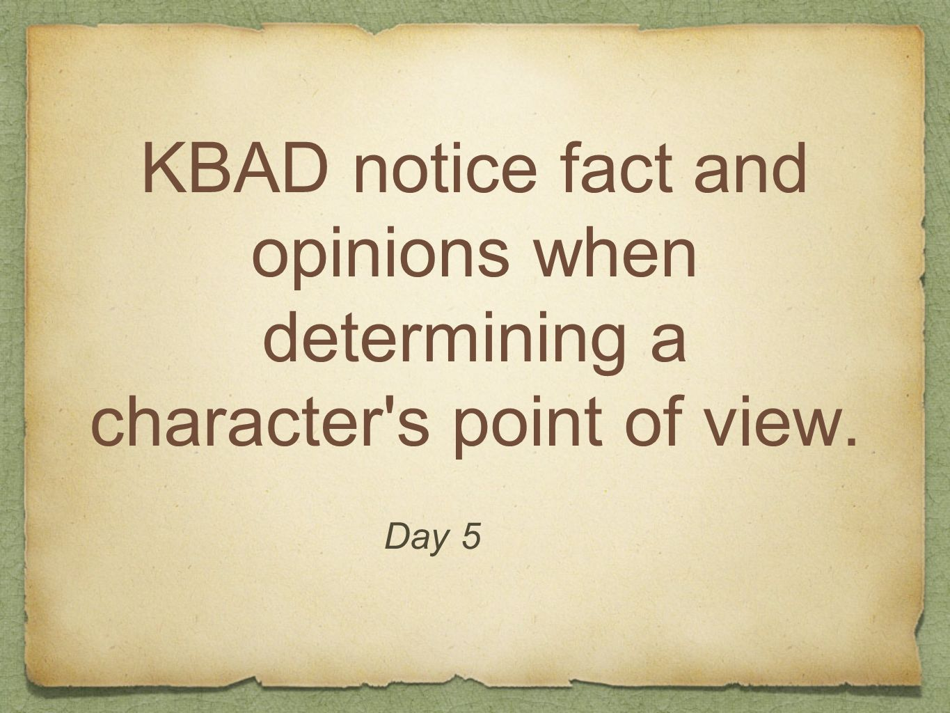 KBAD notice fact and opinions when determining a character's point of view. Day 5