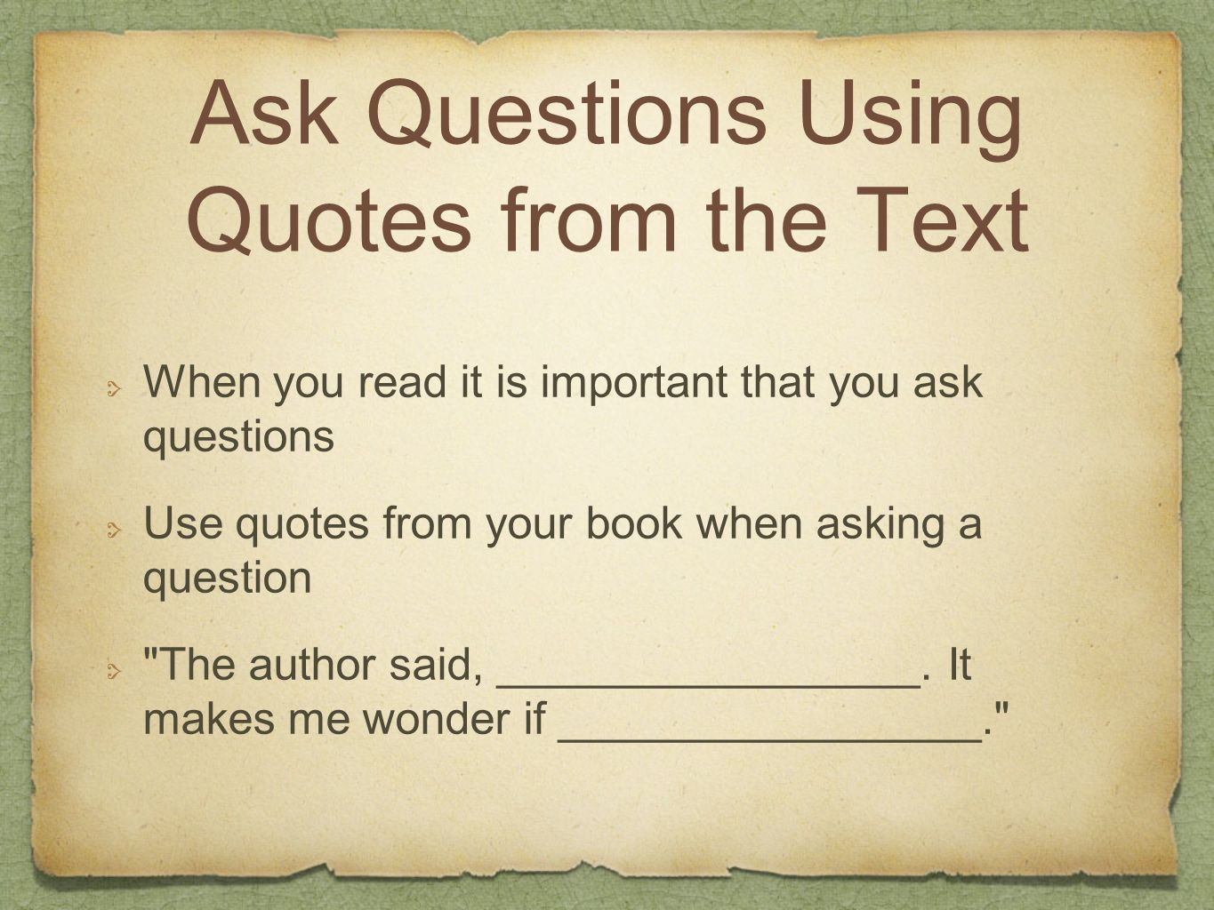 Ask Questions Using Quotes from the Text When you read it is important that you ask questions Use quotes from your book when asking a question