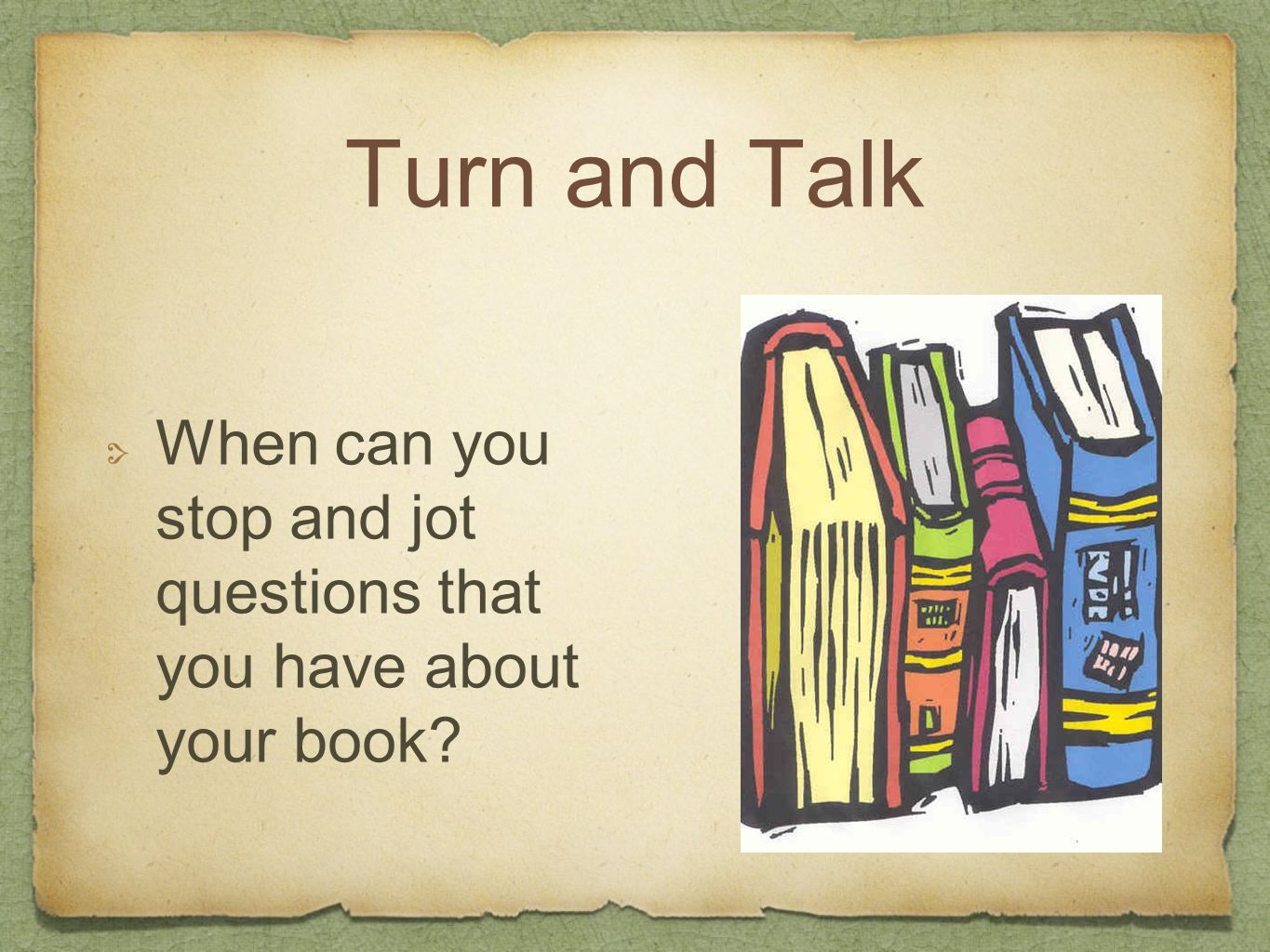 Turn and Talk When can you stop and jot questions that you have about your book?