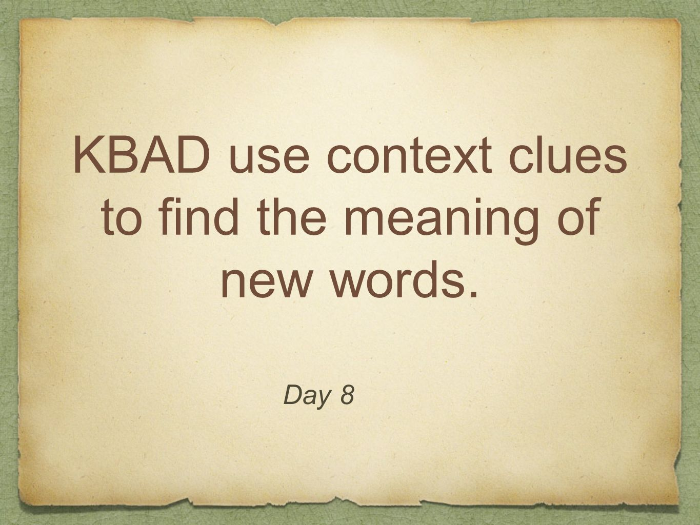 KBAD use context clues to find the meaning of new words. Day 8