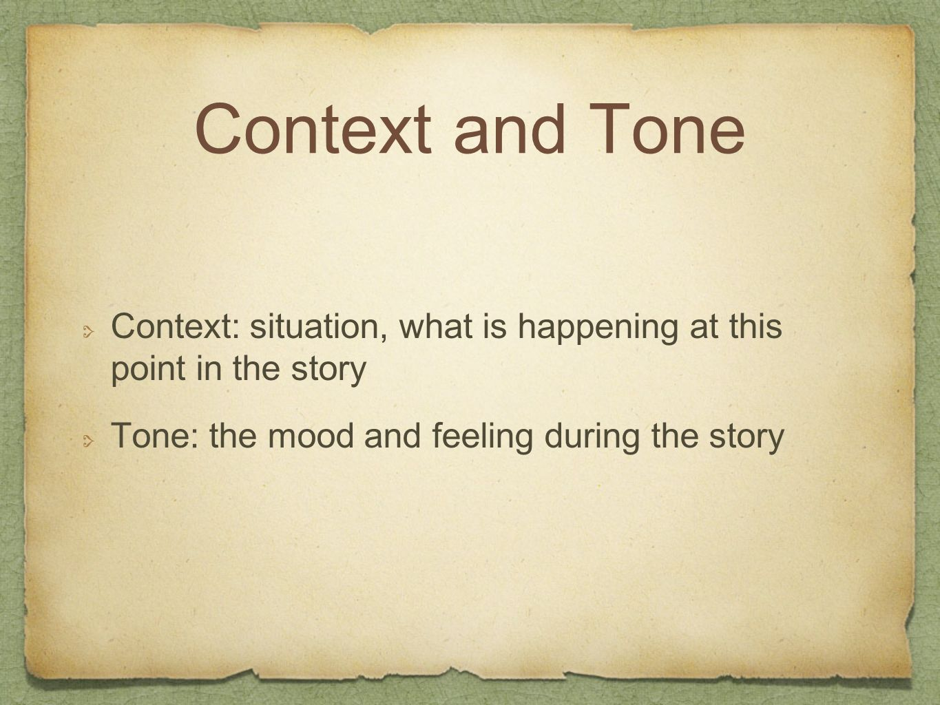 Context and Tone Context: situation, what is happening at this point in the story Tone: the mood and feeling during the story