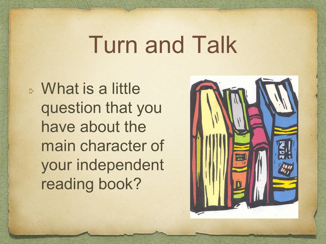 Turn and Talk What is a little question that you have about the main character of your independent reading book?