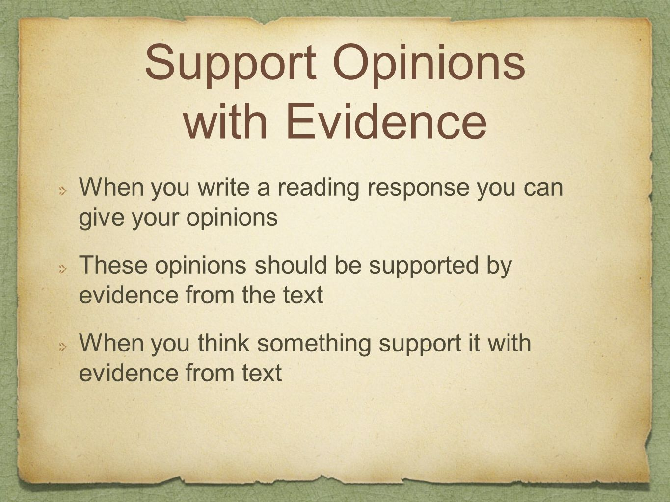 Support Opinions with Evidence When you write a reading response you can give your opinions These opinions should be supported by evidence from the te
