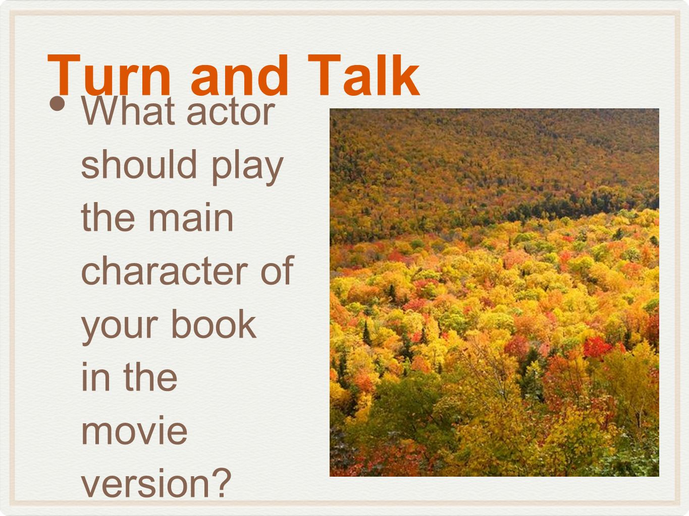 Turn and Talk What actor should play the main character of your book in the movie version?