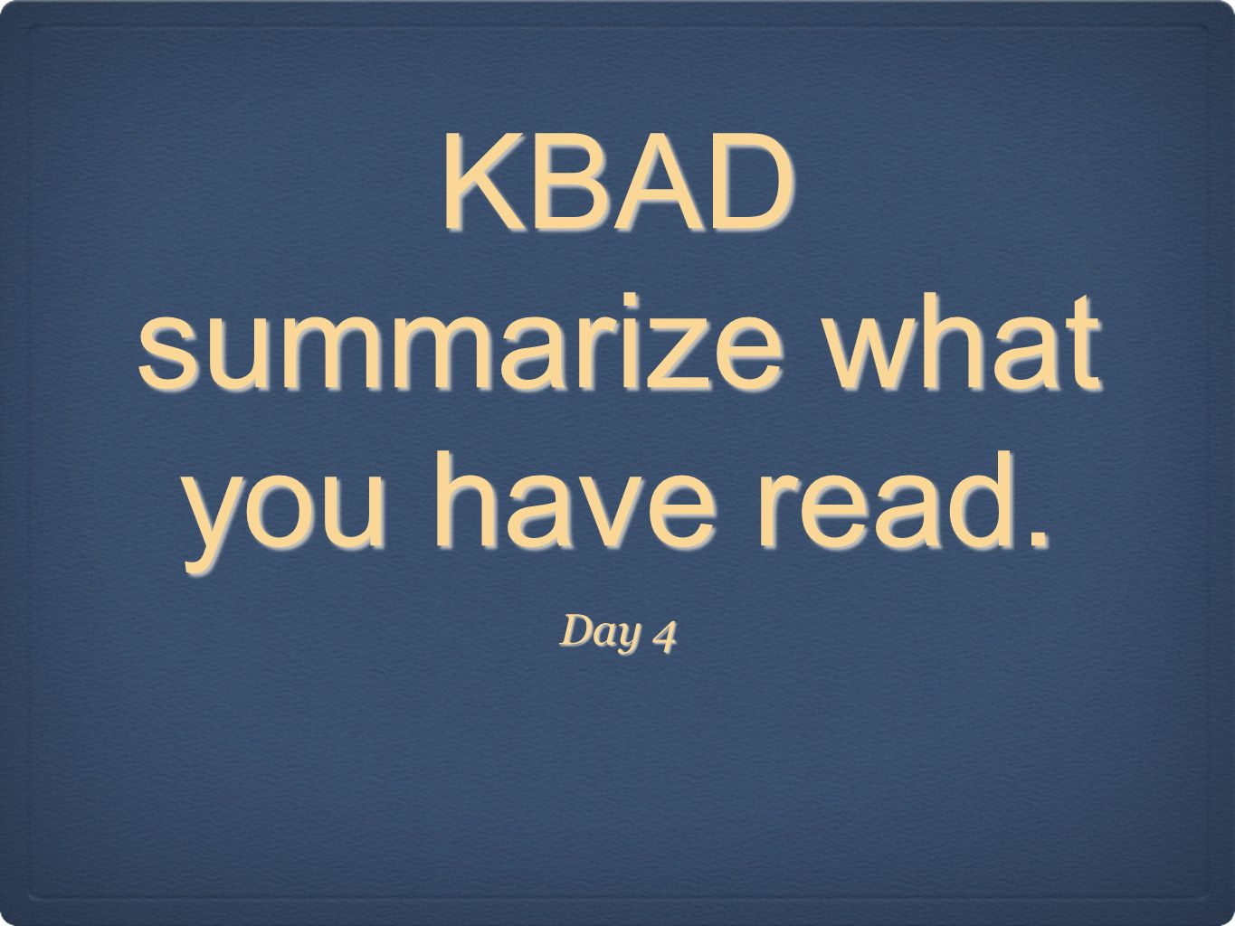 KBAD summarize what you have read. Day 4
