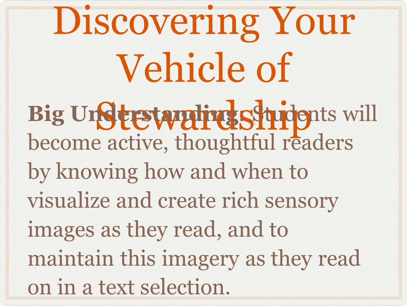 Big Understanding: Students will become active, thoughtful readers by knowing how and when to visualize and create rich sensory images as they read, a