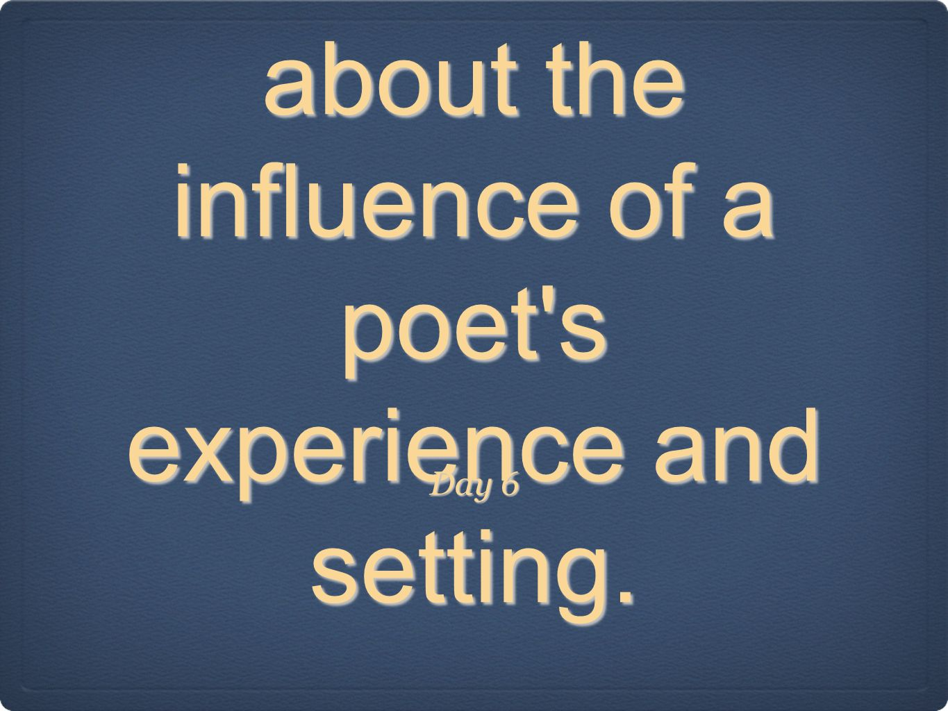 KBAD think about the influence of a poet's experience and setting. Day 6