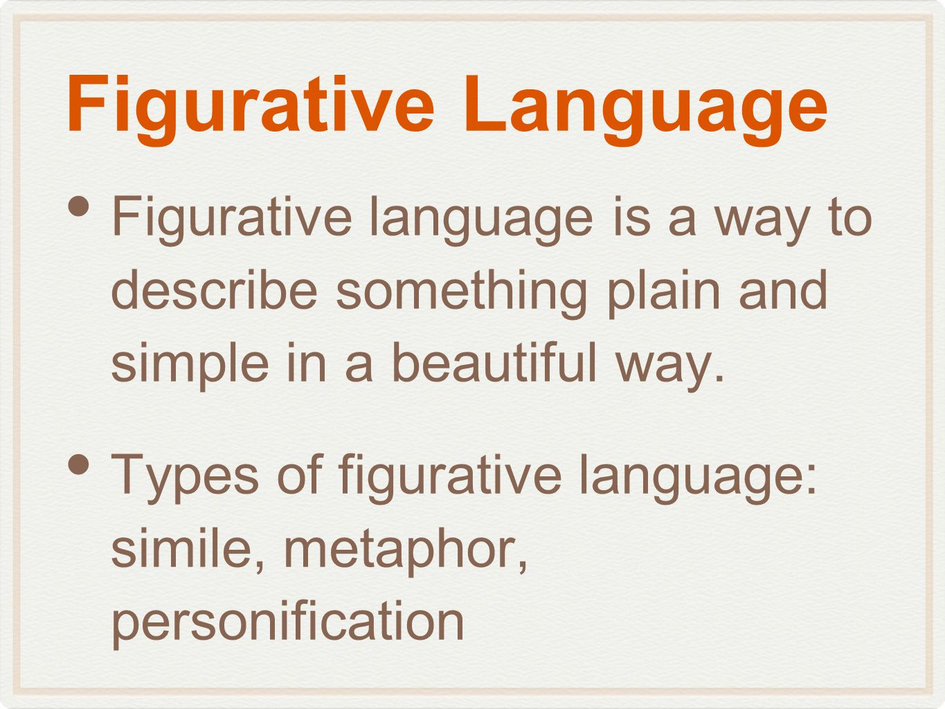 Figurative Language Figurative language is a way to describe something plain and simple in a beautiful way. Types of figurative language: simile, meta