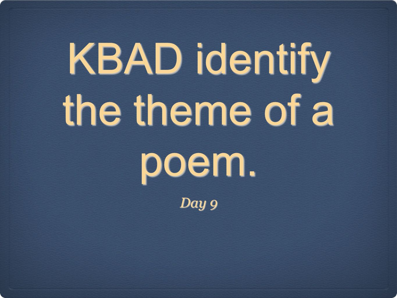KBAD identify the theme of a poem. Day 9
