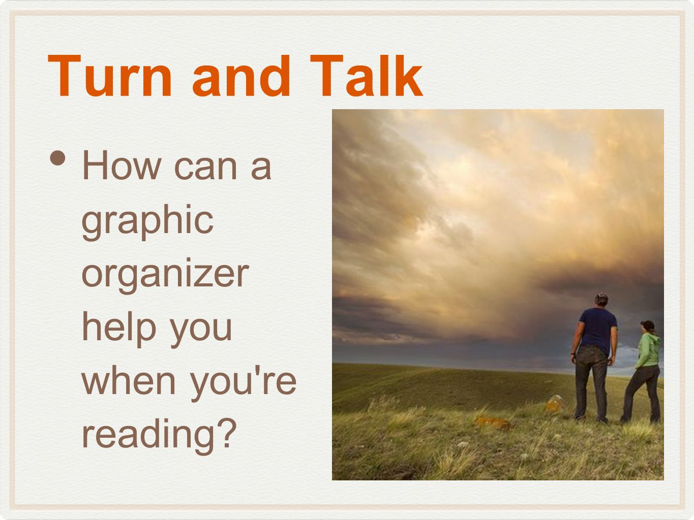 Turn and Talk How can a graphic organizer help you when you're reading?