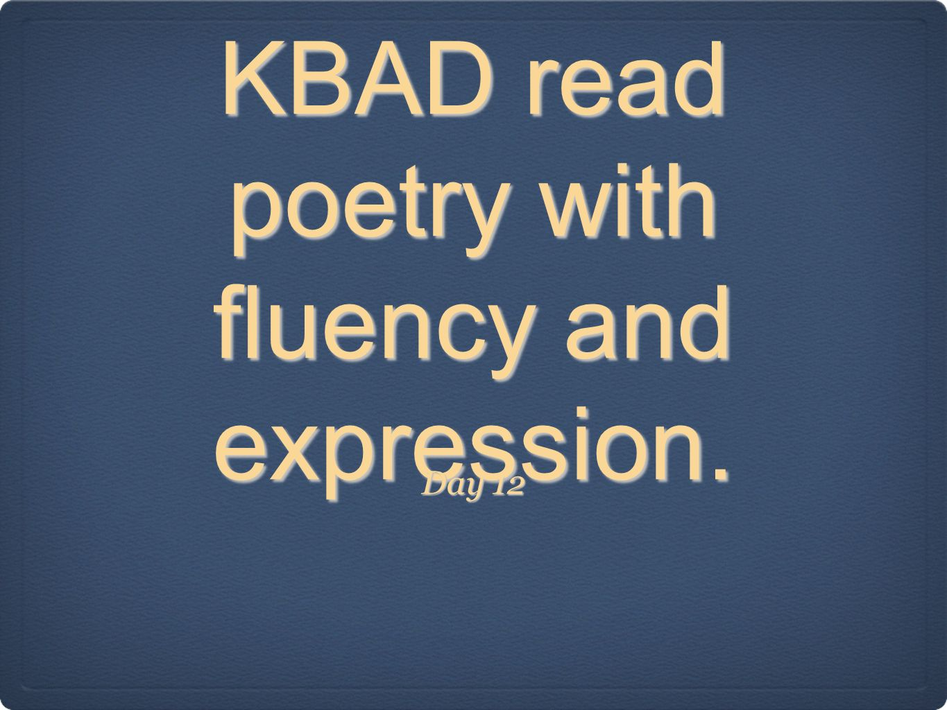 KBAD read poetry with fluency and expression. Day 12